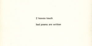 Haiku by BP Nichol - Two leaves touch, Bad poems are written